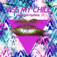 Kiss My Chill (Selected Rhythms) — сборник