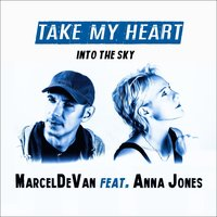 Take My Heart (Into the Sky) — Anna Jones, MarcelDeVan
