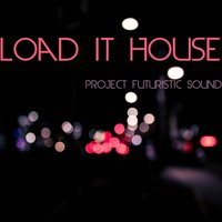 Load It House — Project Futuristic Sound