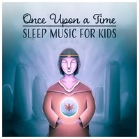 Once Upon a Time – Sleep Music for Kids: Evening Harmony, Baby Nap, Night World, Fairytale Ambient, Deep Dream, Smart Lullaby — Sleeping Baby Music