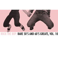 Rock the Bop: Rare 50s and 60s Greats, Vol. 10 — сборник
