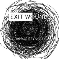 Exit Wounds — Graham Reynolds