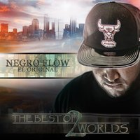 The Best of 2 Worlds — NEGRO FLOW EL ORIGINAL