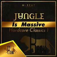 Jungle is Massive: Hardcore Classics 1 — M Beat, M -BEAT