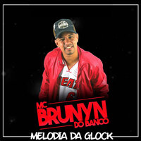 Melodia da Glock — MC Brunyn do Banco