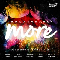 Immeasurably More: Live Worship From Spring Harvest — Spring Harvest