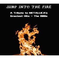 Jump Into The Fire - A Tribute To Metallica's Greatest Hits - The 1980s — сборник