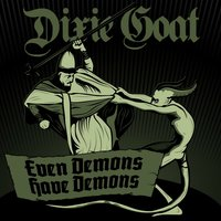 Even Demons Have Demons — Dixie Goat