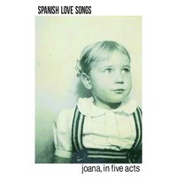 Joana, in Five Acts — Spanish Love Songs