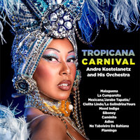 Tropicana Carnival — Andre Kostelanetz and His Orchestra