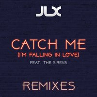 Catch Me (I'm Falling in Love) — The Sirens, JLX