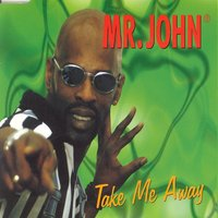 Take Me Away — Mr. John