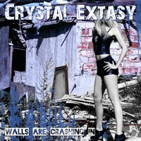 Walls Are Crashing In — Crystal Extacy, Crystal Extasy