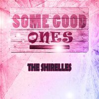 Some Good Ones — The Shirelles