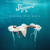 Riding The Wave — Sheppard