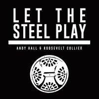 Let the Steel Play — Andy Hall & Roosevelt Collier