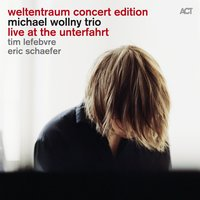 Weltentraum Concert Edition: Live at the Unterfahrt — Tim Lefebvre, Eric Schaefer, Michael Wollny, Michael Wollny feat. Tim Lefebvre & Eric Schaefer