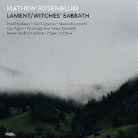 Mathew Rosenblum: Lament/Witches' Sabbath — DAVID KRAKAUER, Lisa Pegher, Lindsay Kesselman, Flux Quartet, Boston Modern Orchestra Project, Pittsburgh New Music Ensemble