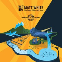The Super Villain Jazz Band: Worlds Wide — Matt White