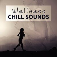Wellness Chill Sounds – Healing Music for Spa and Wellness, Chill Out Background Sounds — Spa Chillout Music Collection