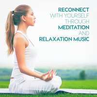 Reconnect With Yourself Through Meditation and Relaxation Music — сборник