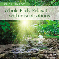 Whole Body Relaxation with Visualisations — Dr Gillian Ross