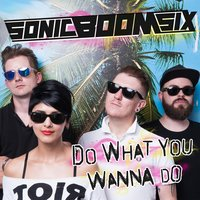 Do What You Wanna Do — Sonic Boom Six