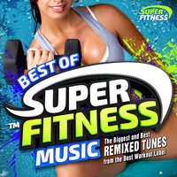 Best of Super Fitness Music - The Biggest and Best Remixed Tunes from the Best Workout Label — сборник