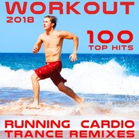 Workout 2018 100 Top Hits Running Cardio Trance Remixes — Workout Trance, Running Trance