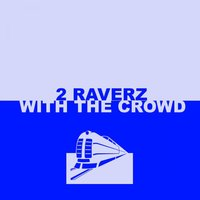 With the Crowd — 2 Raverz