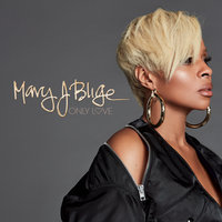 Only Love — Mary J. Blige