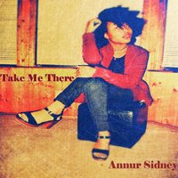 Take Me There — Annur Sidney
