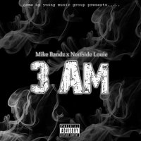 3am — Mike Bandz, NorfSide Louie