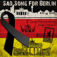 Sad Song for Berlin — Sergio Pommerening Serge Clemens