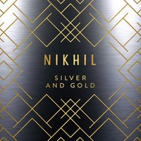 Silver and Gold — Nikhil