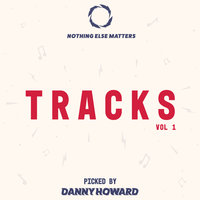 Nothing Else Matters Tracks, Vol. 1: Picked by Danny Howard — сборник