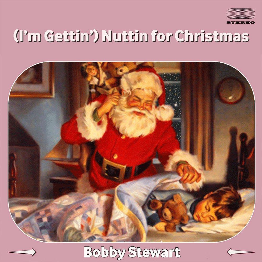 I\'m Gettin\') Nuttin\' for Christmas — Bobby Stewart. Слушать онлайн ...