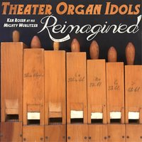Theater Organ Idols: Reimagined — Ken Rosen