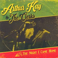 The Night I Came Home — Arthur Kay & The Clerks