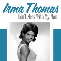 Don't Mess with My Man — Irma Thomas