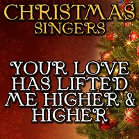 Your Love Has Lifted Me Higher & Higher — Christmas Singers