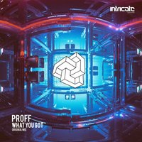 What You Got — PROFF