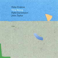 Time Being — Peter Erskine, Palle Danielsson, John Taylor