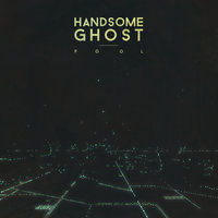 Fool — Handsome Ghost