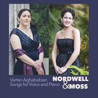 Nordwell & Moss: Vartan Aghababian Songs for Voice and Piano — Ann Moss & Hillary Nordwell