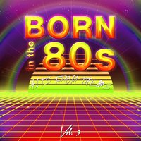 Born in the 80's (Hits from the 80's), Vol. 3 — сборник