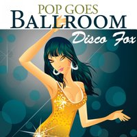 Pop Goes Ballroom: Disco-Fox — Count Dee's Dancesport Unlimited