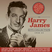 The Hits Collection 1938-53 — Harry James