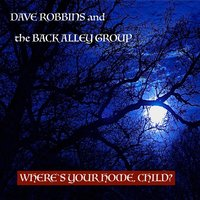 Where's Your Home Child — Dave Robbins & The Back Alley Group