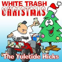 White Trash Christmas — The Yule Tide Hicks